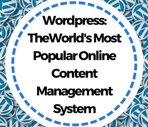 WordpressTheWorld'sMostPopularOnlineContentManagementSystem