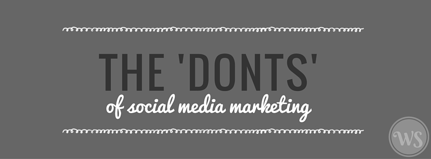 THE 'DONTS' of social media marketing some of the most common social media marketing fails: