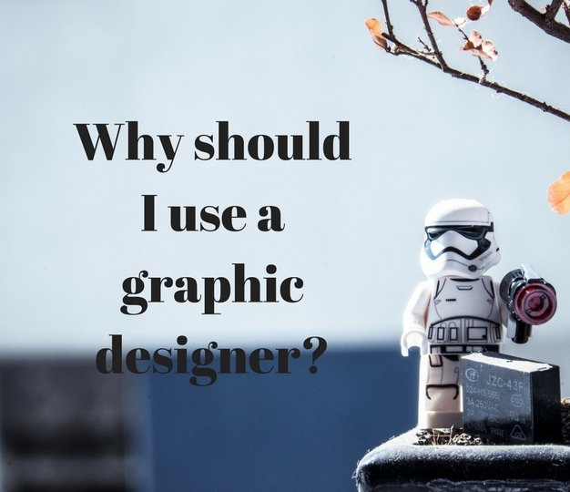 Why Should I Use A Graphic Designer 2018