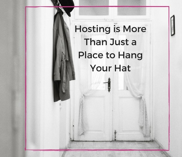 Hosting Is More Than Just A Place To Hang Your Hat