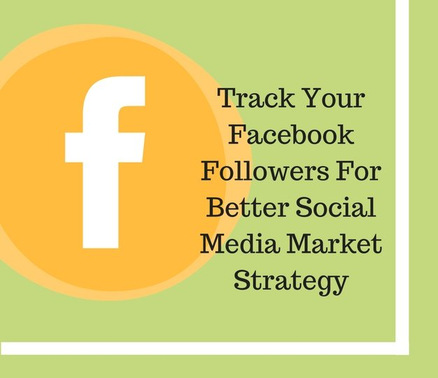 Track Your Facebook Followers For Better Social Media Market Strategy