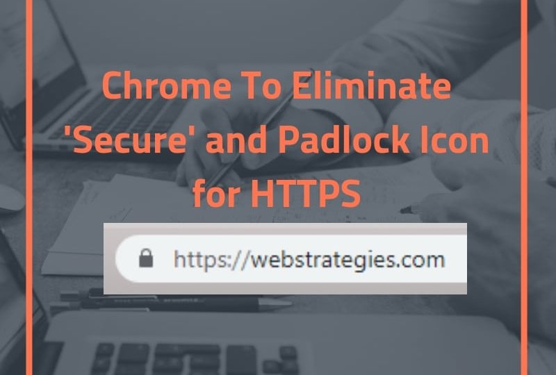 Chrome To Eliminate 'Secure' And Padlock Icon For HTTPS (2)
