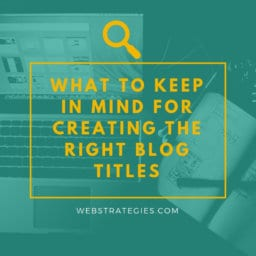What to Keep in Mind for Creating the Right Blog Titles