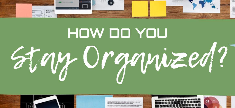 How Do You Stay Organized