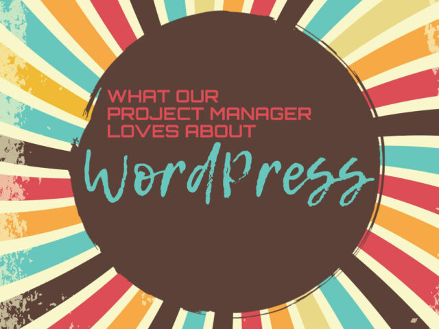 What Our Project Manager Loves About WordPress