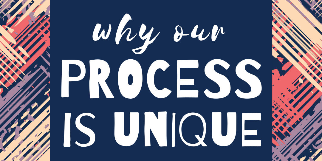 Why Our Process Is Unique