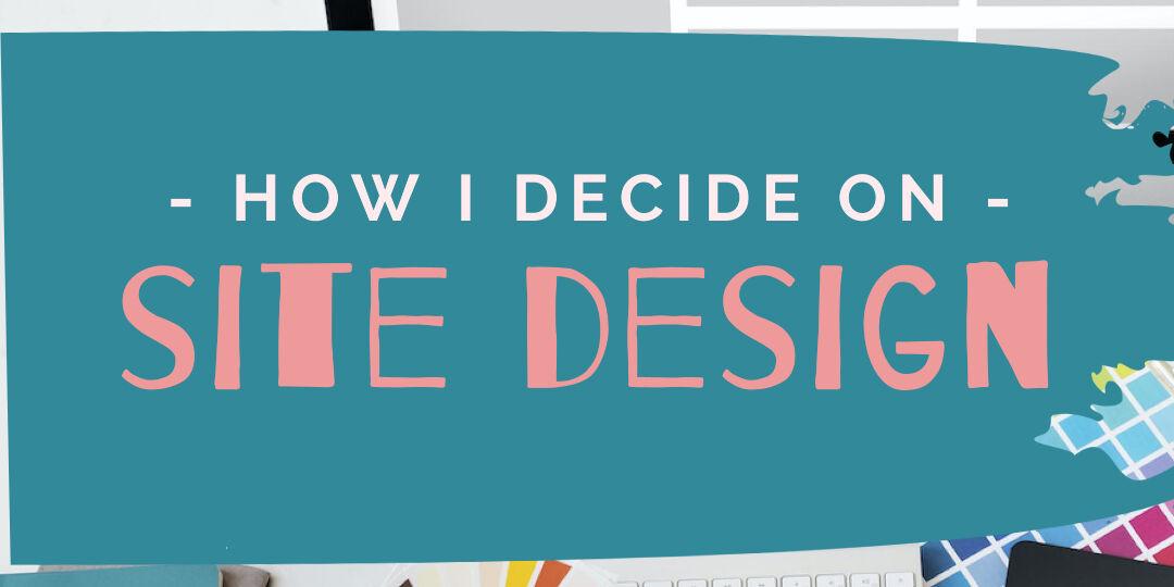 How I Decide On Site Design2