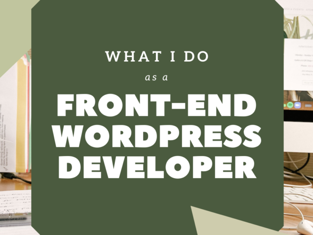 What I Do As A Front End Wordpress Developer