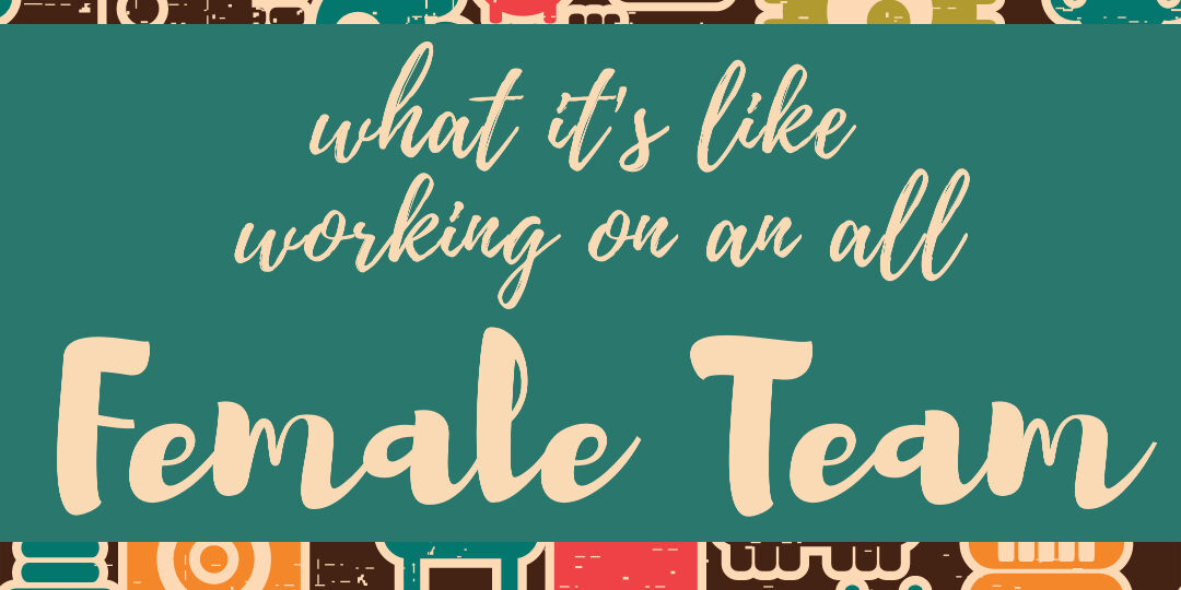 What It's Like Working On An All Female Team2