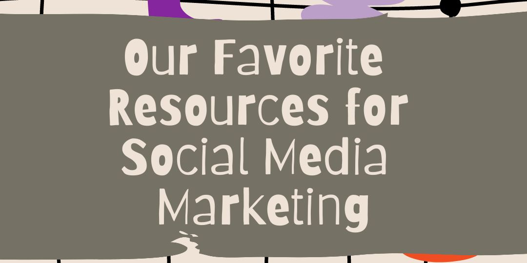 Our Favorite Resources For Social Media Marketing3