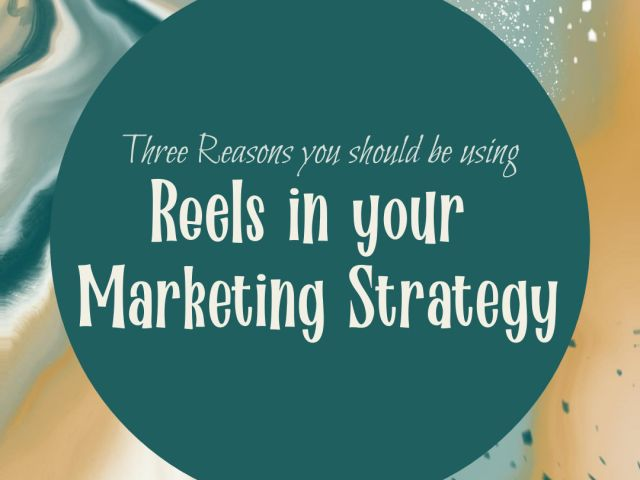 Three Reasons You Should Be Using Reels In Your Marketing Strategy